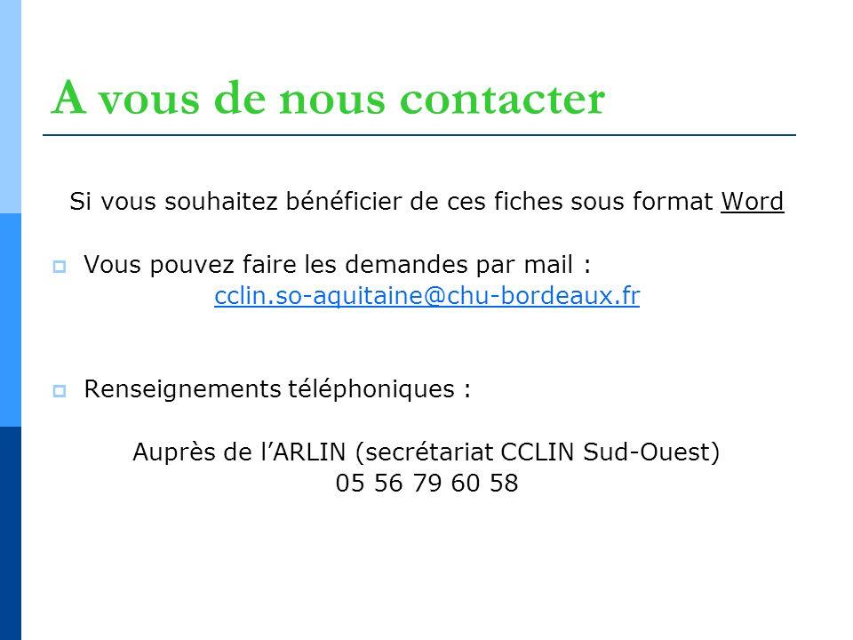 A vous de nous contacter Si vous souhaitez bénéficier de ces fiches sous format Word Vous pouvez faire les demandes par mail : cclin.so-aquitaine@chu-