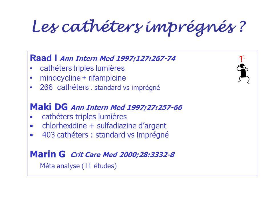 Les cathéters imprégnés ? Raad I Ann Intern Med 1997;127:267-74 cathéters triples lumières minocycline + rifampicine 266 cathéters : standard vs impré