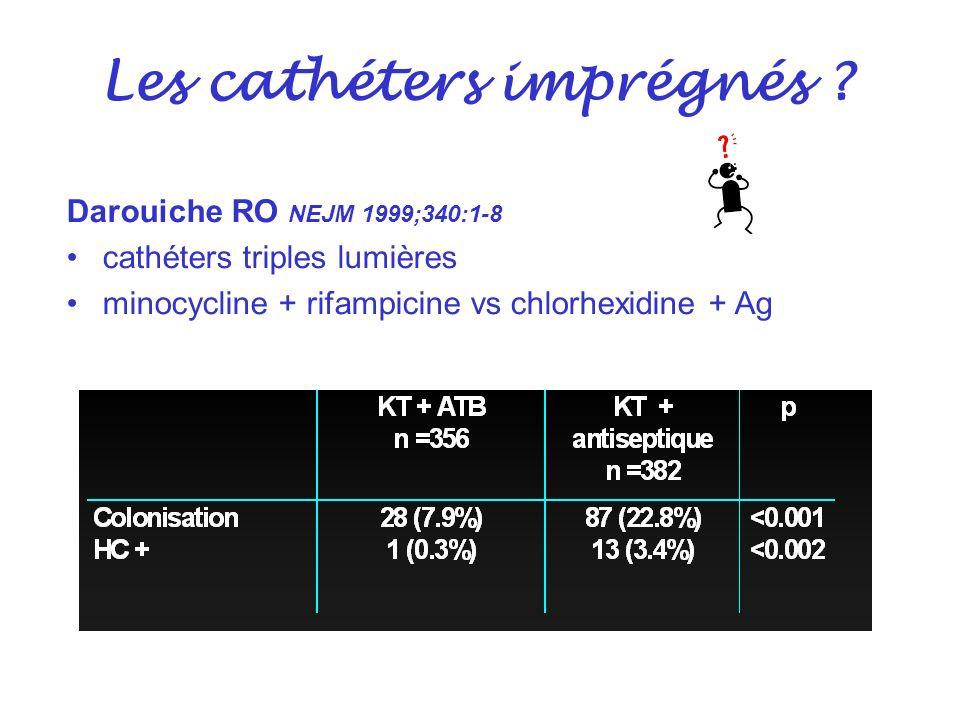 Les cathéters imprégnés ? Darouiche RO NEJM 1999;340:1-8 cathéters triples lumières minocycline + rifampicine vs chlorhexidine + Ag