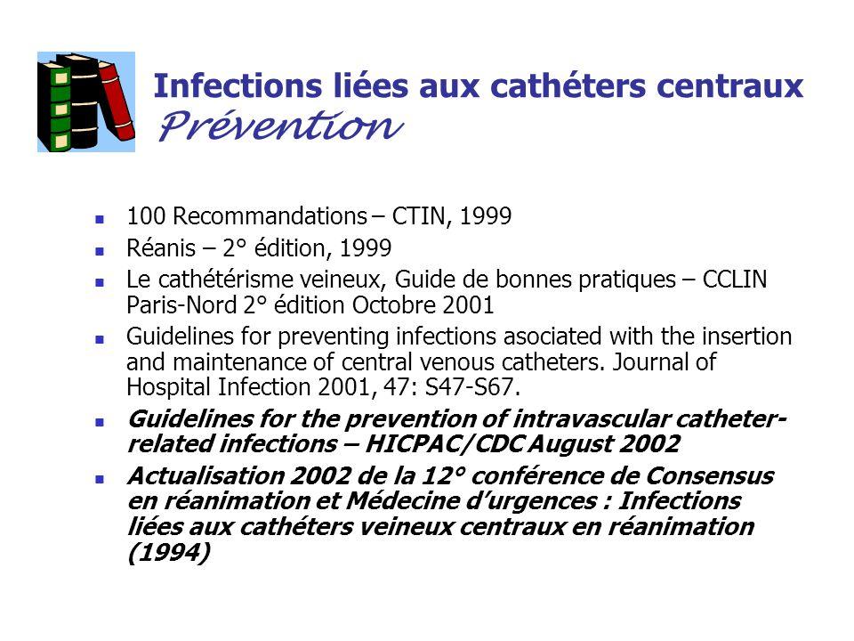 Infections liées aux cathéters centraux Prévention 100 Recommandations – CTIN, 1999 Réanis – 2° édition, 1999 Le cathétérisme veineux, Guide de bonnes