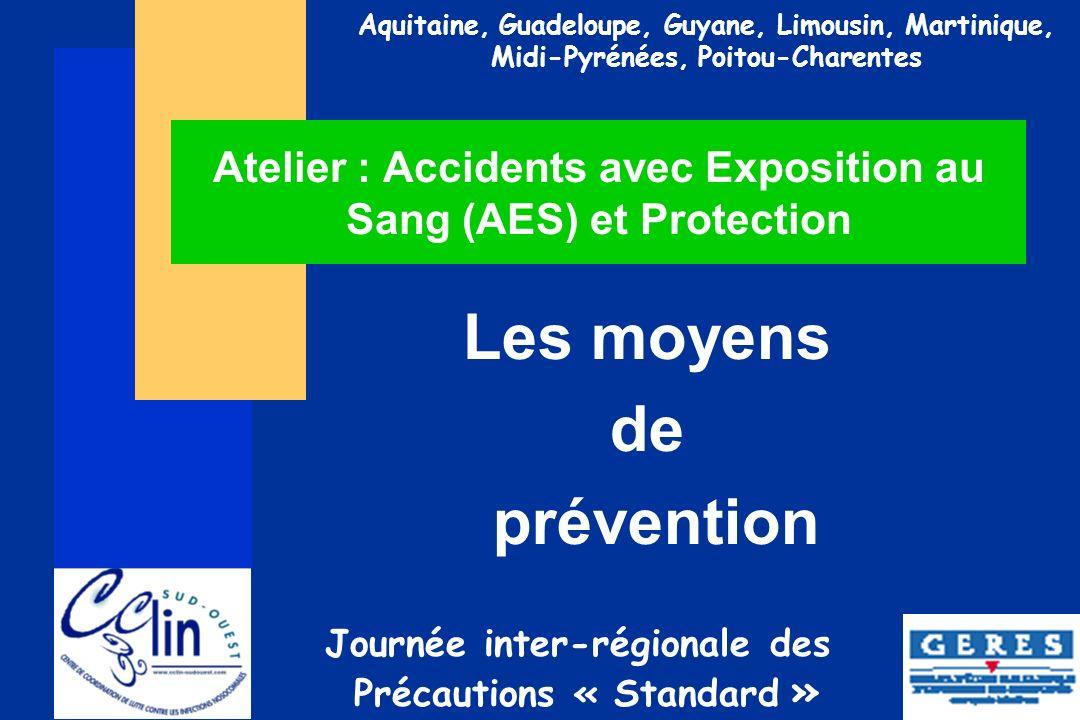 Journée inter-régionale des Précautions « Standard » Aquitaine, Guadeloupe, Guyane, Limousin, Martinique, Midi-Pyrénées, Poitou-Charentes Atelier : Ac