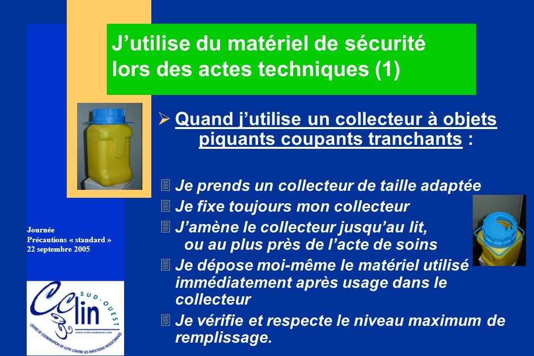 Journée Précautions « standard » 22 septembre 2005 Jutilise du matériel de sécurité lors des actes techniques (1) Quand jutilise un collecteur à objet