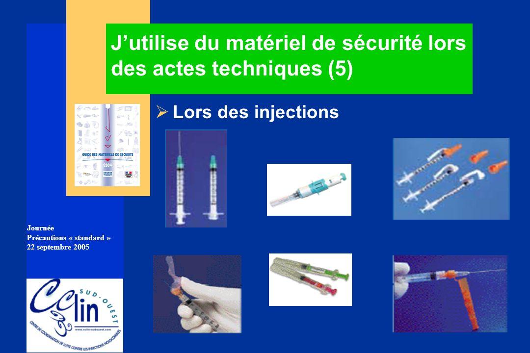 Journée Précautions « standard » 22 septembre 2005 Jutilise du matériel de sécurité lors des actes techniques (5) Lors des injections