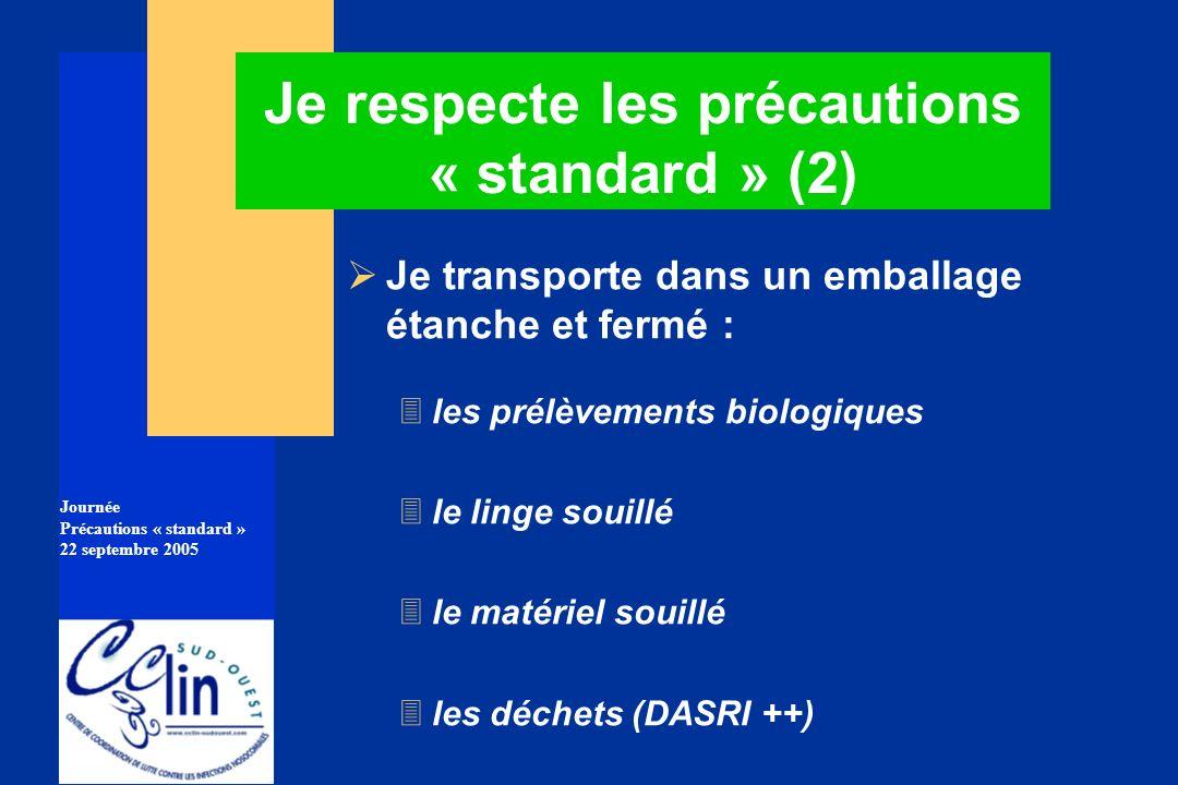 Journée Précautions « standard » 22 septembre 2005 Je respecte les précautions « standard » (2) Je transporte dans un emballage étanche et fermé : 3le