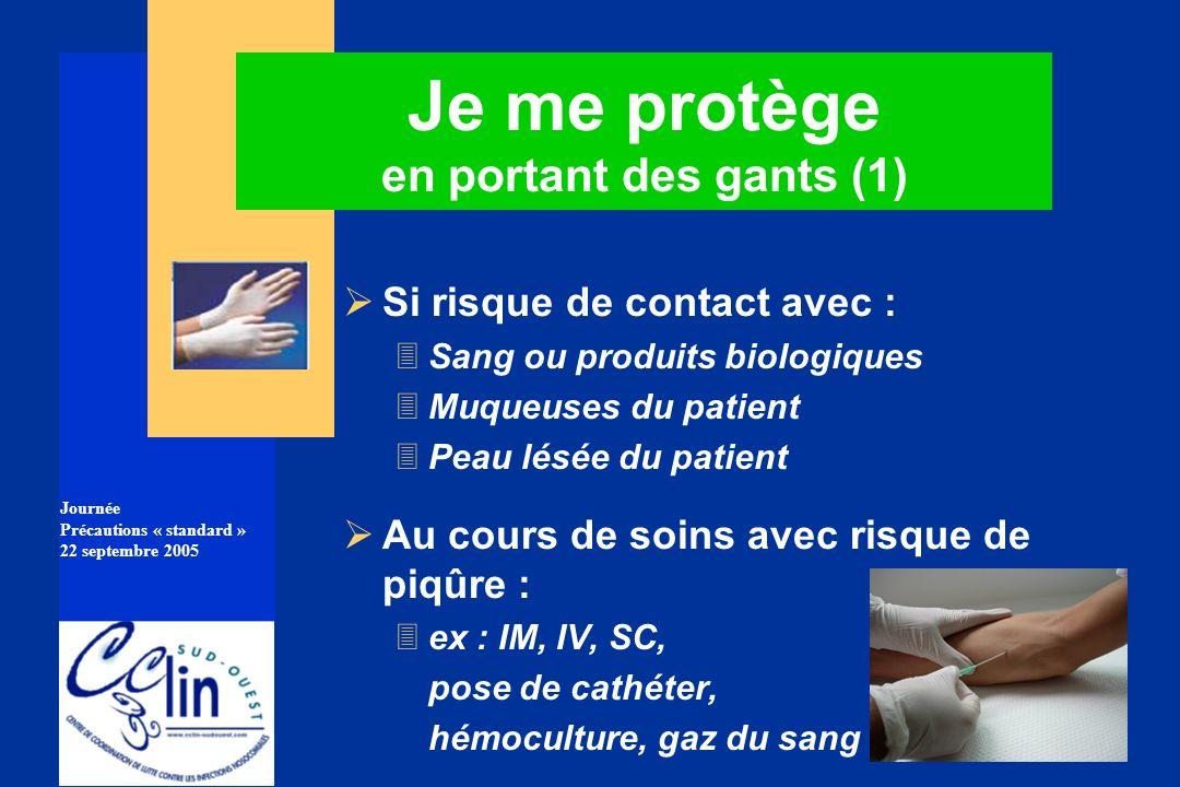 Journée Précautions « standard » 22 septembre 2005 Je me protège en portant des gants (1) Si risque de contact avec : 3Sang ou produits biologiques 3M