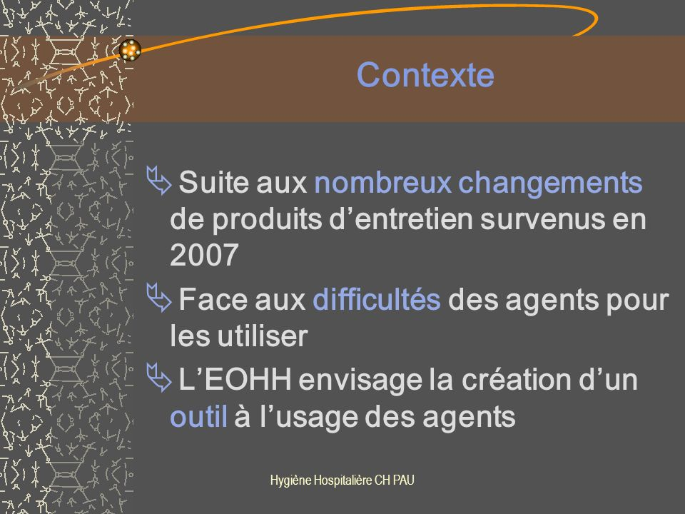 Hygiène Hospitalière CH PAU Avril 2008 Taux de conformité de connaissance des 4 nouveaux produits = 50 % !!!.