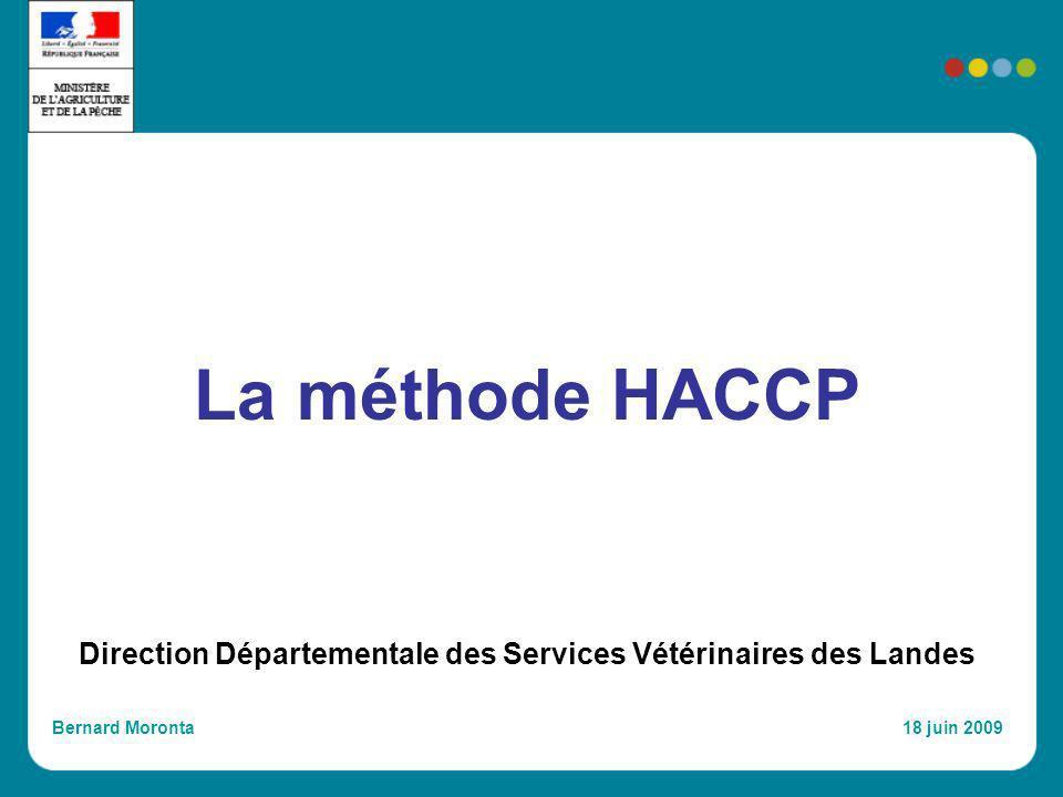 La méthode HACCP Direction Départementale des Services Vétérinaires des Landes Bernard Moronta 18 juin 2009
