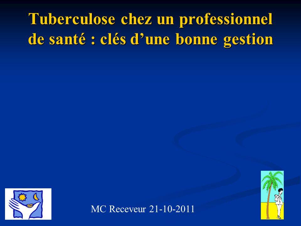 Tuberculose chez un professionnel de santé : clés dune bonne gestion MC Receveur 21-10-2011