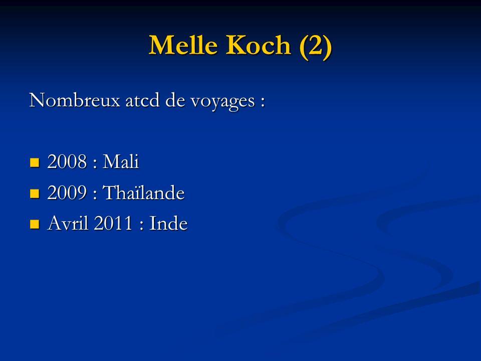 Melle Koch (2) Nombreux atcd de voyages : 2008 : Mali 2008 : Mali 2009 : Thaïlande 2009 : Thaïlande Avril 2011 : Inde Avril 2011 : Inde