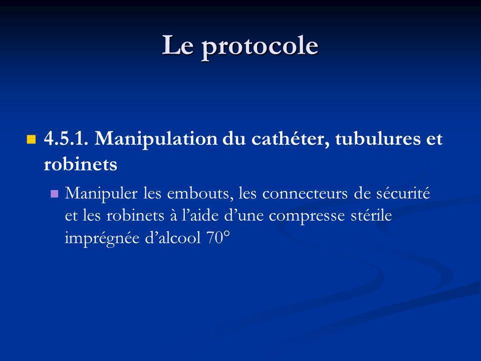 Le protocole 4.5.1. Manipulation du cathéter, tubulures et robinets Manipuler les embouts, les connecteurs de sécurité et les robinets à laide dune co