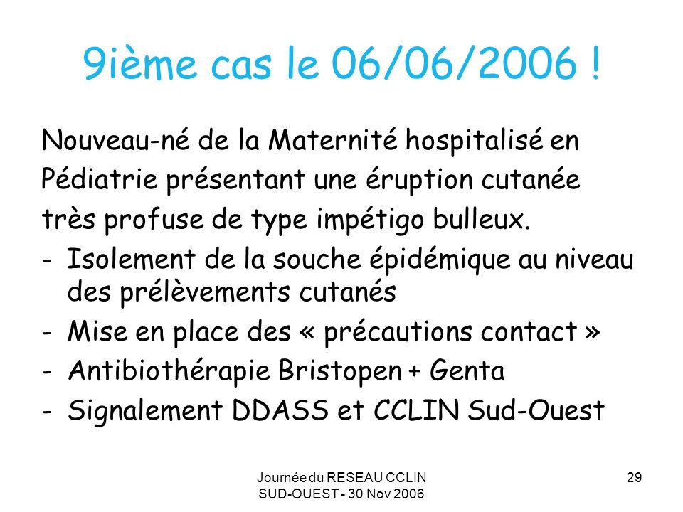 Journée du RESEAU CCLIN SUD-OUEST - 30 Nov 2006 29 9ième cas le 06/06/2006 ! Nouveau-né de la Maternité hospitalisé en Pédiatrie présentant une érupti