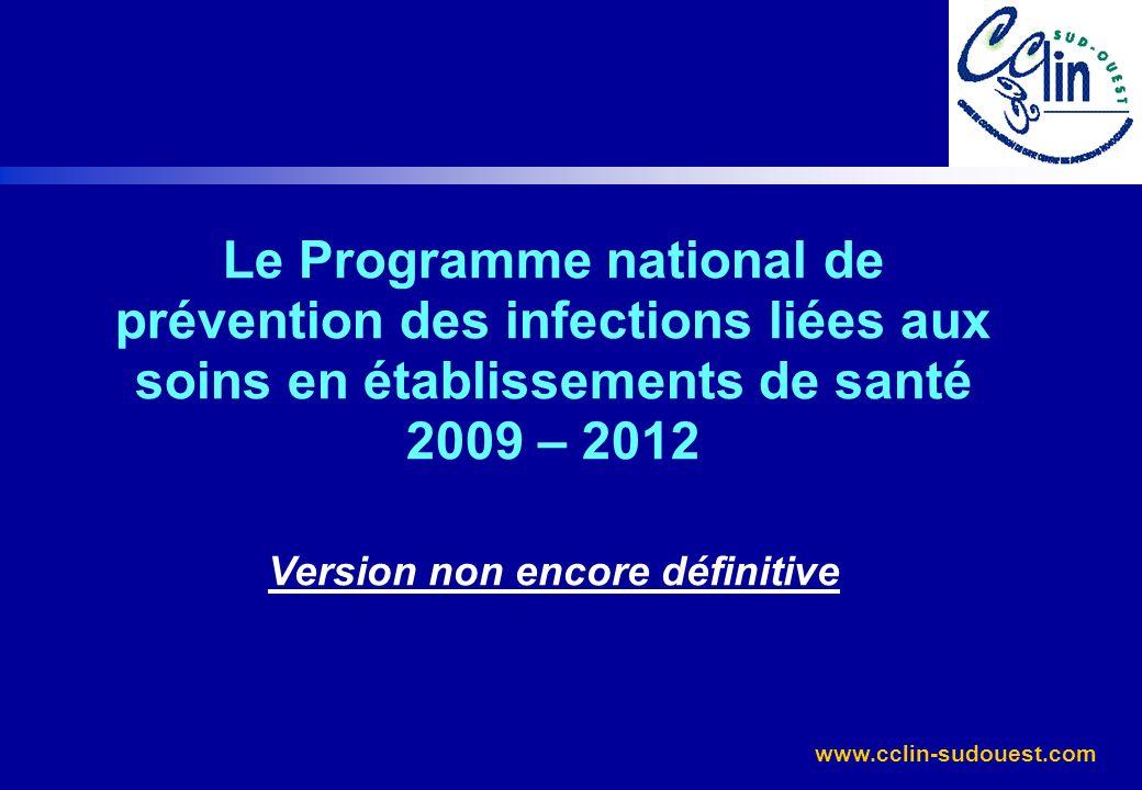 www.cclin-sudouest.com Le Programme national de prévention des infections liées aux soins en établissements de santé 2009 – 2012 Version non encore dé