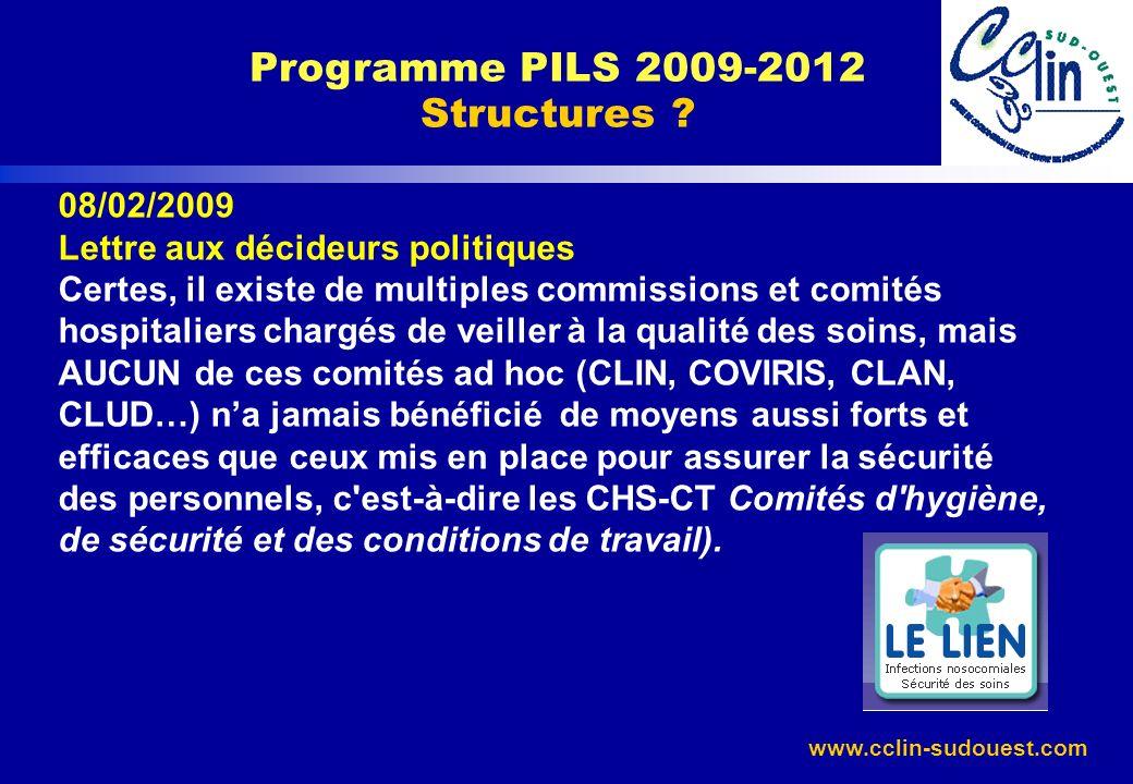www.cclin-sudouest.com Programme PILS 2009-2012 Structures ? 08/02/2009 Lettre aux décideurs politiques Certes, il existe de multiples commissions et