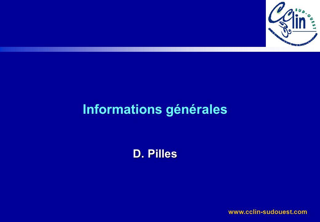 www.cclin-sudouest.com Informations générales D. Pilles