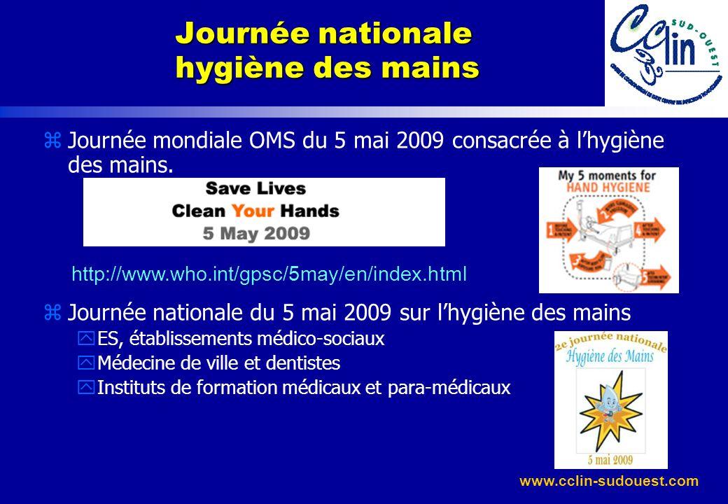 www.cclin-sudouest.com zJournée mondiale OMS du 5 mai 2009 consacrée à lhygiène des mains. zJournée nationale du 5 mai 2009 sur lhygiène des mains yES