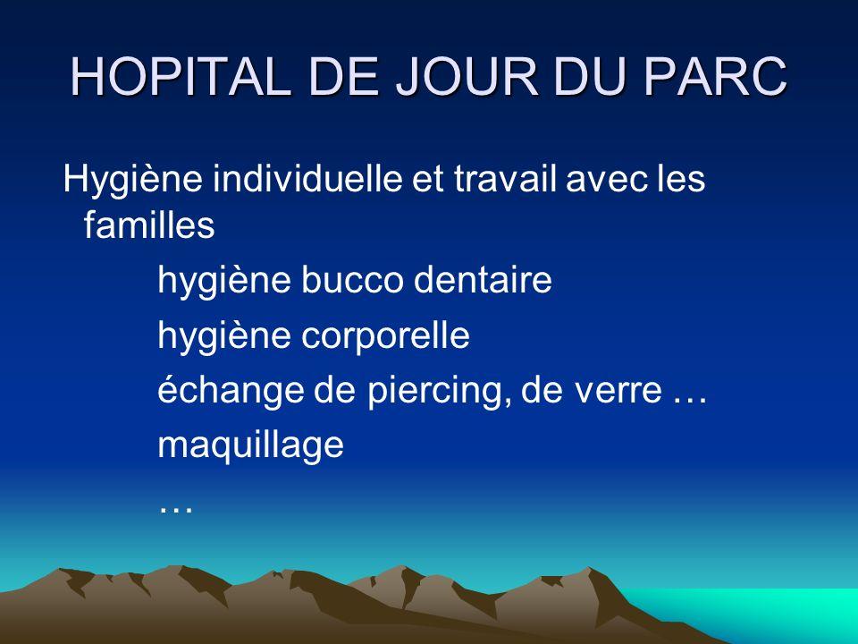 HOPITAL DE JOUR DU PARC Hygiène individuelle et travail avec les familles hygiène bucco dentaire hygiène corporelle échange de piercing, de verre … ma