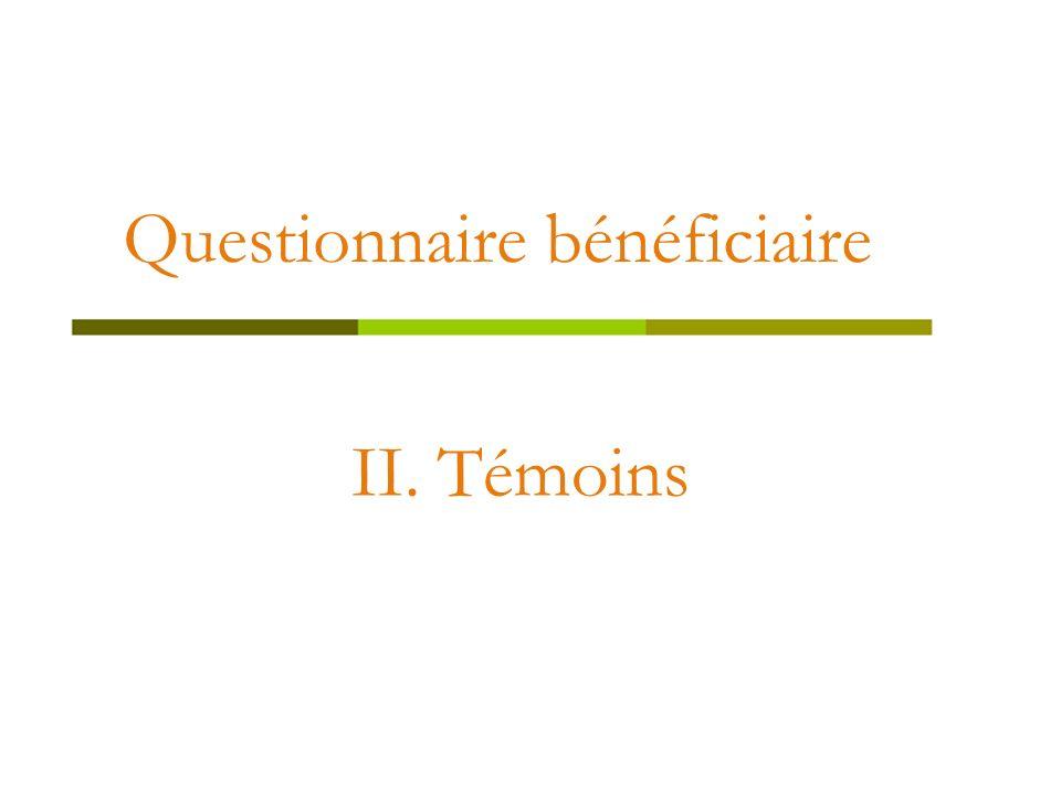 Questionnaire bénéficiaire II. Témoins