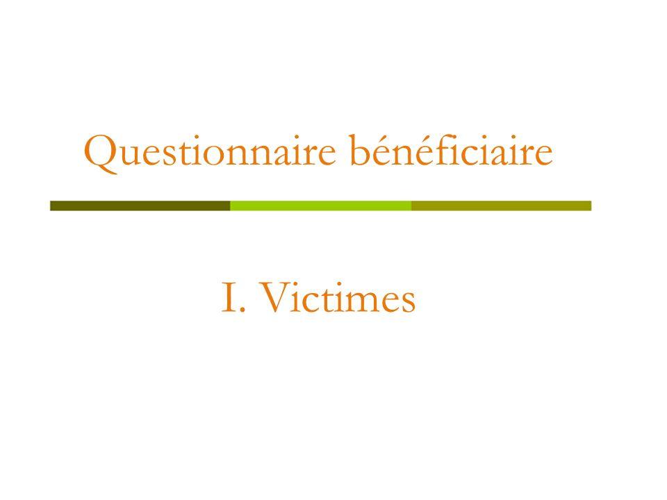 Questionnaire bénéficiaire I. Victimes