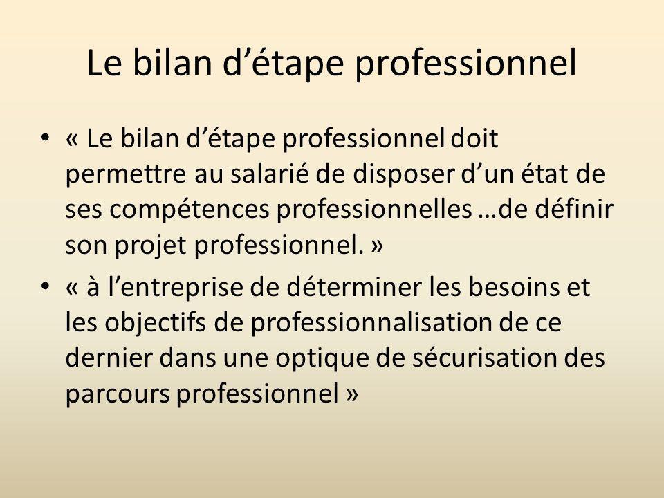 Le bilan détape professionnel « Le bilan détape professionnel doit permettre au salarié de disposer dun état de ses compétences professionnelles …de définir son projet professionnel.