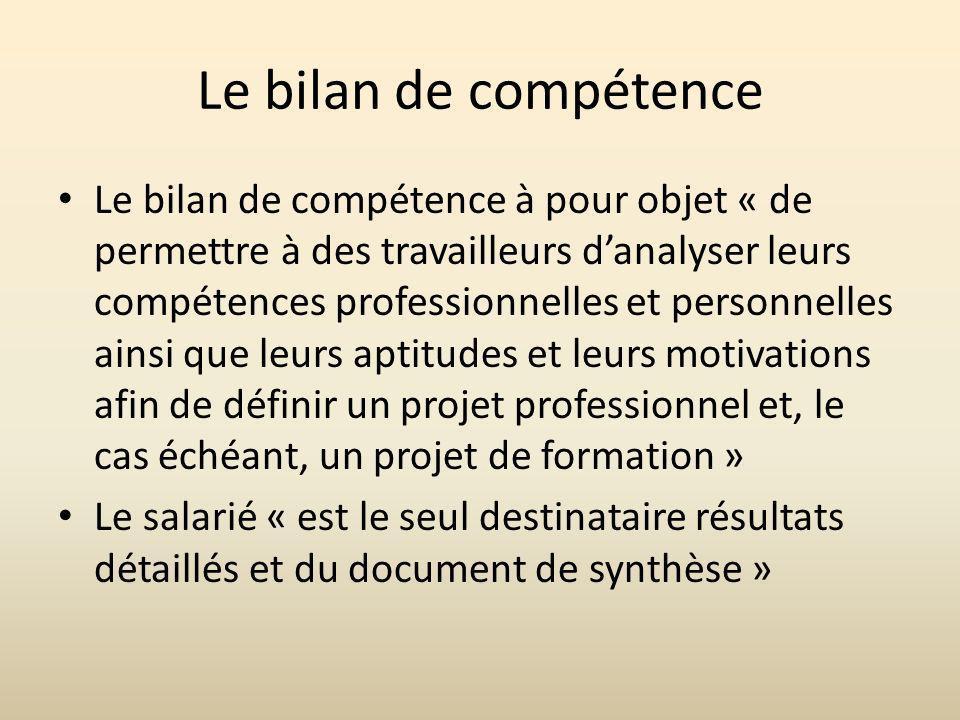 Le bilan de compétence Le bilan de compétence à pour objet « de permettre à des travailleurs danalyser leurs compétences professionnelles et personnel