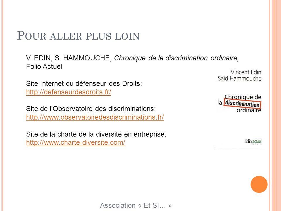 P OUR ALLER PLUS LOIN V. EDIN, S. HAMMOUCHE, Chronique de la discrimination ordinaire, Folio Actuel Site Internet du défenseur des Droits: http://defe