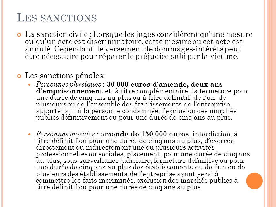 L ES SANCTIONS La sanction civile : Lorsque les juges considèrent quune mesure ou quun acte est discriminatoire, cette mesure ou cet acte est annulé.