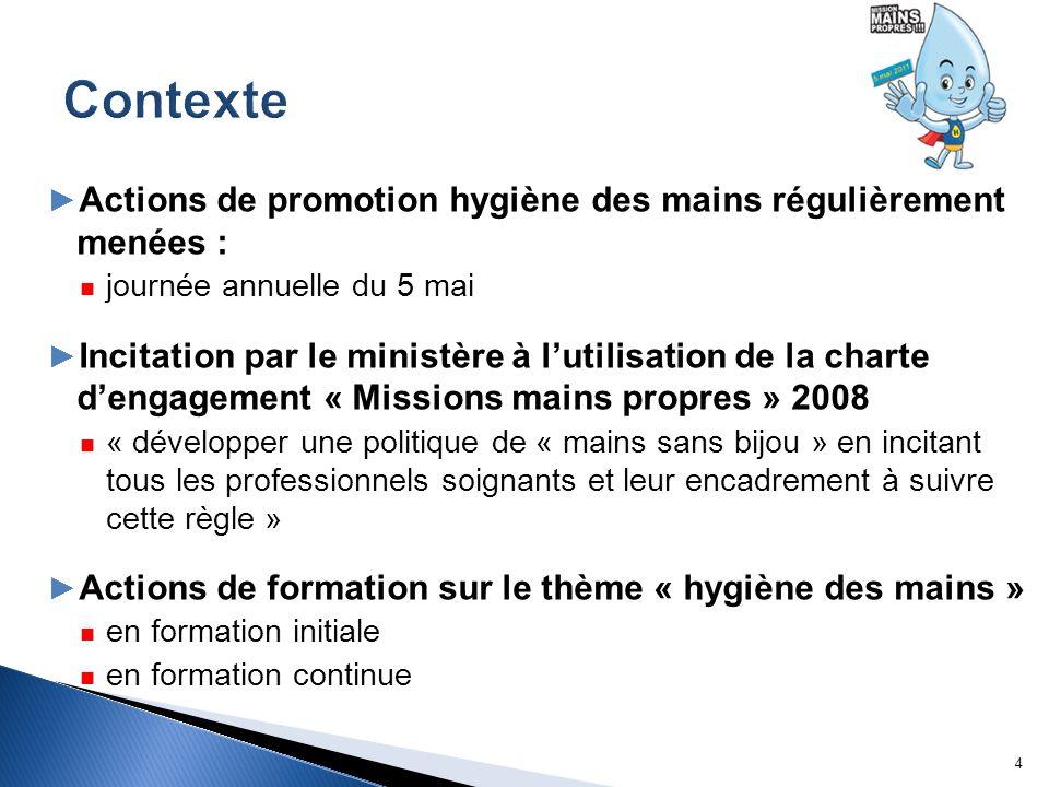 Actions de promotion hygiène des mains régulièrement menées : journée annuelle du 5 mai Incitation par le ministère à lutilisation de la charte dengag