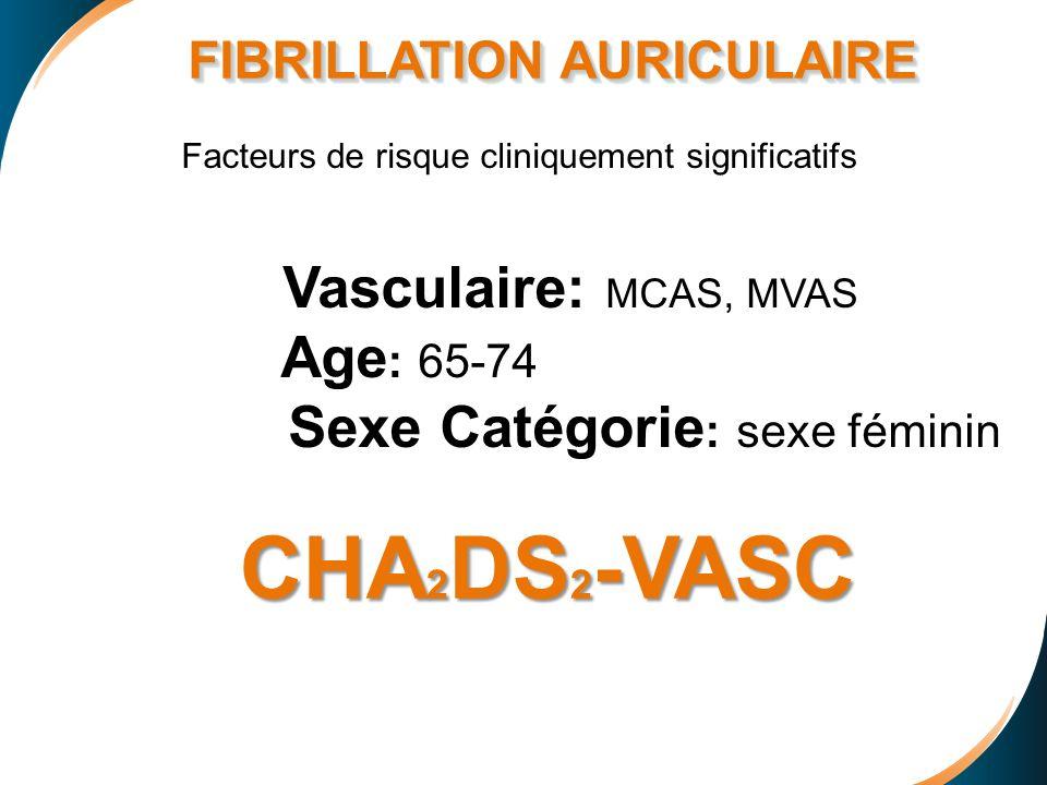 FIBRILLATION AURICULAIRE FIBRILLATION AURICULAIRE Facteurs de risque cliniquement significatifs Vasculaire: MCAS, MVAS Age : 65-74 Sexe Catégorie : se