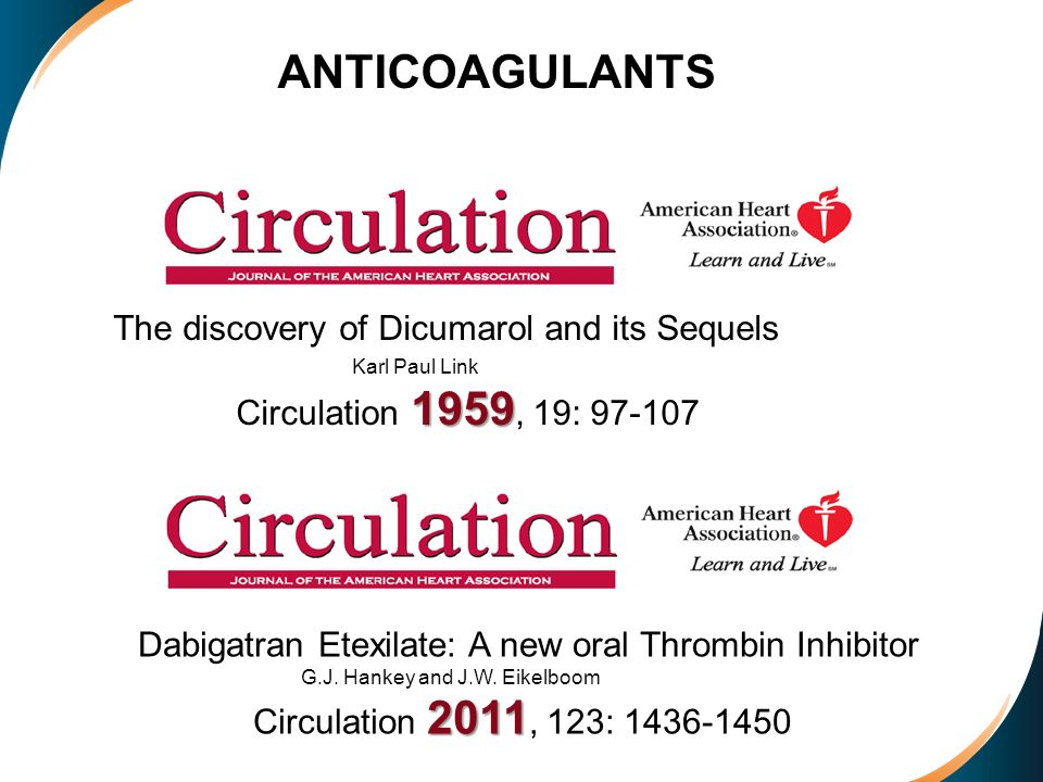 Dabigatran Etexilate: A new oral Thrombin Inhibitor G.J. Hankey and J.W. Eikelboom 2011 Circulation 2011, 123: 1436-1450 ANTICOAGULANTS The discovery