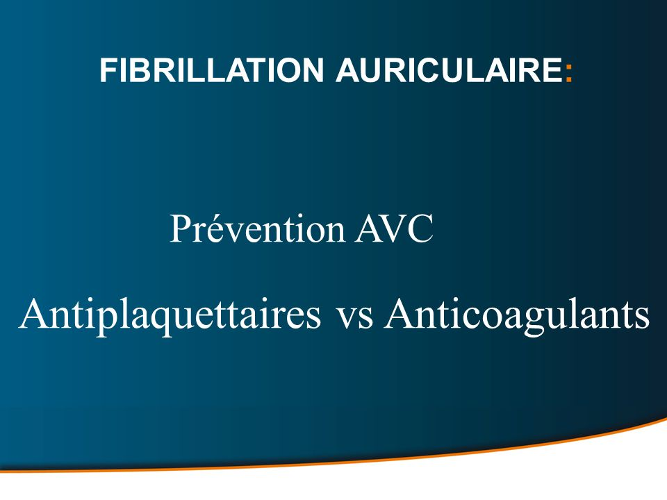 Prévention AVC Antiplaquettaires vs Anticoagulants FIBRILLATION AURICULAIRE: