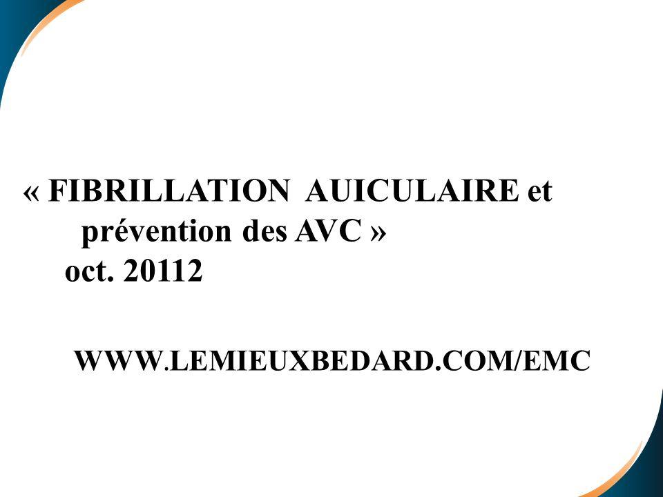 « FIBRILLATION AUICULAIRE et prévention des AVC » oct. 20112 WWW. LEMIEUXBEDARD.COM/EMC