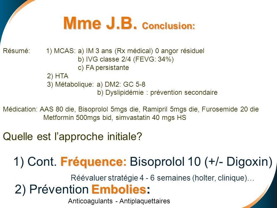 Résumé: 1) MCAS: a) IM 3 ans (Rx médical) 0 angor résiduel b) IVG classe 2/4 (FEVG: 34%) c) FA persistante 2) HTA 3) Métabolique: a) DM2: GC 5-8 b) Dyslipidémie : prévention secondaire Médication: AAS 80 die, Bisoprolol 5mgs die, Ramipril 5mgs die, Furosemide 20 die Metformin 500mgs bid, simvastatin 40 mgs HS Quelle est lapproche initiale.