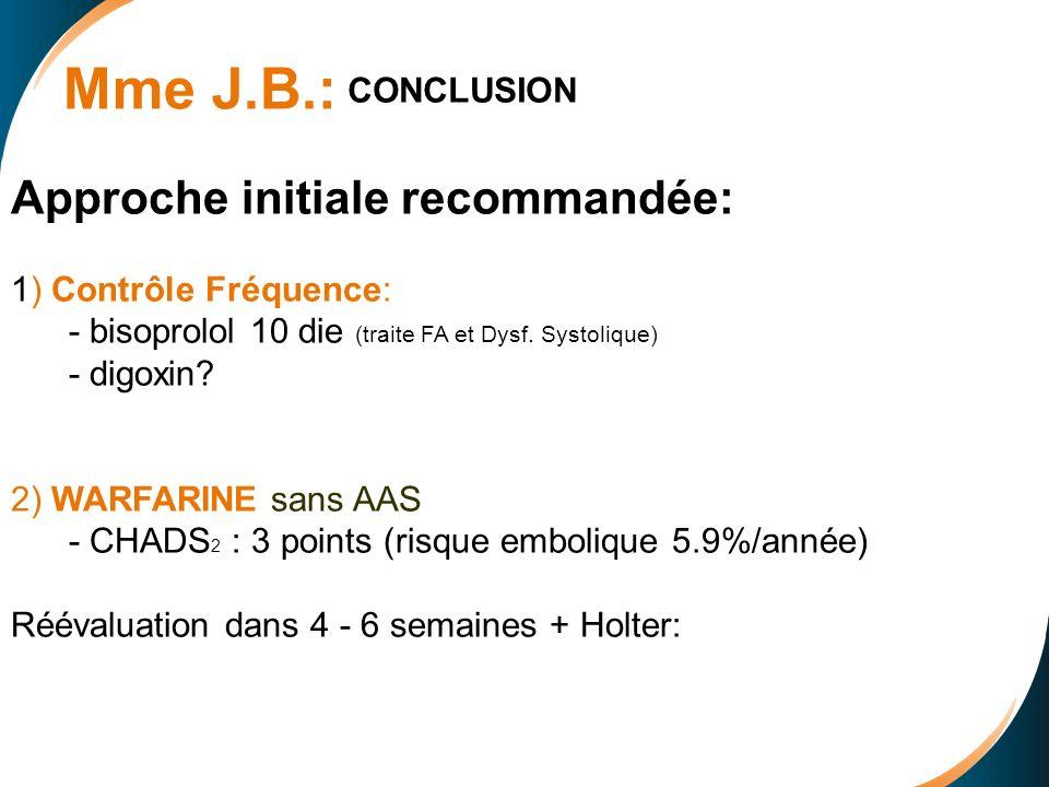 Approche initiale recommandée: 1) Contrôle Fréquence: - bisoprolol 10 die (traite FA et Dysf.