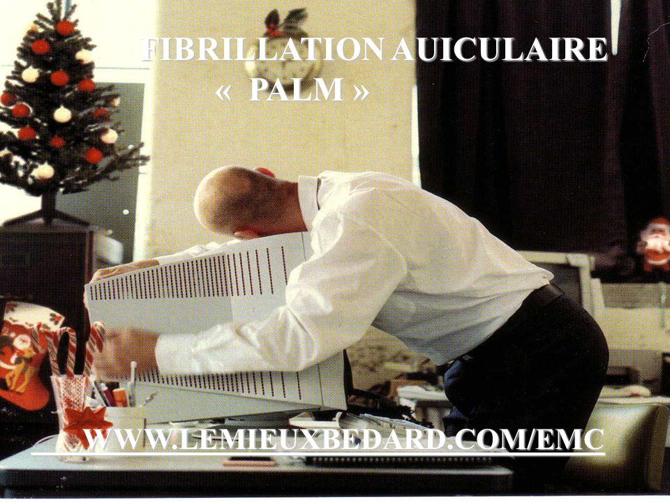 FIBRILLATION AUICULAIRE FIBRILLATION AUICULAIRE « PALM » « PALM » WWW.LEMIEUXBEDARD.COM/EMC FIBRILLATION AUICULAIRE FIBRILLATION AUICULAIRE « PALM » « PALM » WWW.LEMIEUXBEDARD.COM/EMC WWW.LEMIEUXBEDARD.COM/EMC