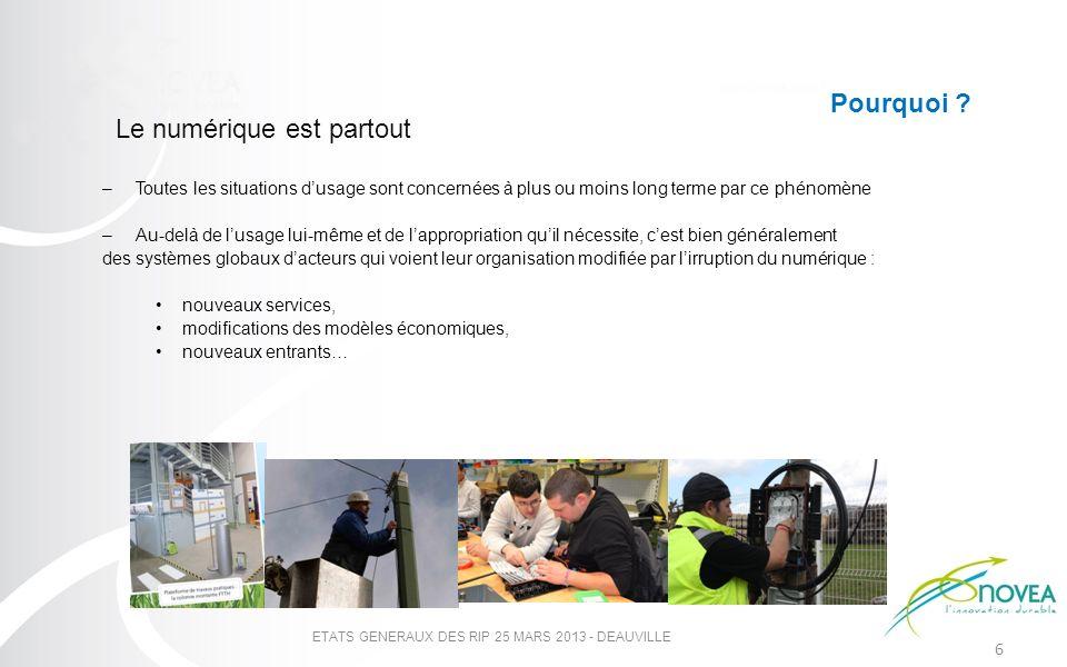 7 ETATS GENERAUX DES RIP 25 MARS 2013 - DEAUVILLE Une stratégie nationale de déploiement du Très Haut Débit « Pour ce Gouvernement, le numérique nest pas une fin mais un moyen au service dun renouvellement de notre modèle de société.