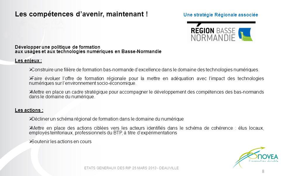 8 ETATS GENERAUX DES RIP 25 MARS 2013 - DEAUVILLE Les compétences davenir, maintenant ! Une stratégie Régionale associée Développer une politique de f