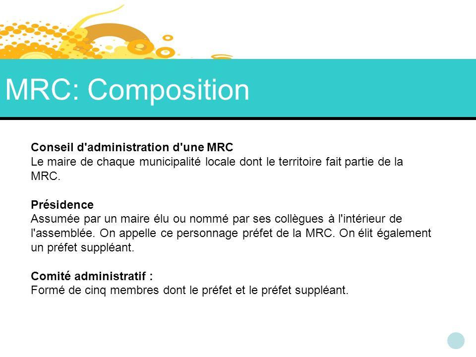 MRC: Composition Conseil d administration d une MRC Le maire de chaque municipalité locale dont le territoire fait partie de la MRC.