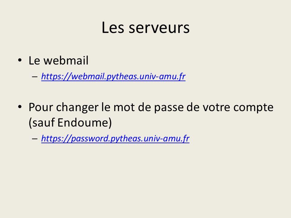 Les serveurs Le webmail – https://webmail.pytheas.univ-amu.fr https://webmail.pytheas.univ-amu.fr Pour changer le mot de passe de votre compte (sauf E