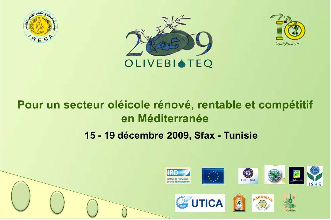 Pour un secteur oléicole rénové, rentable et compétitif en Méditerranée 15 - 19 décembre 2009, Sfax - Tunisie