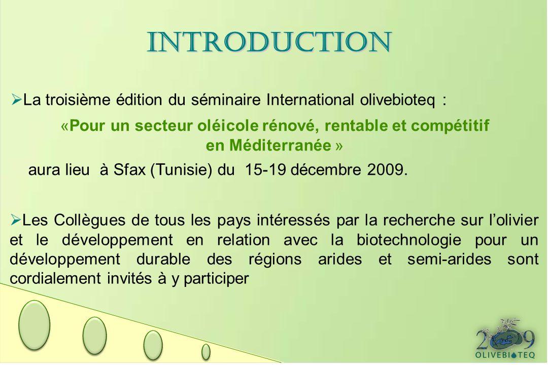 INTRODUCTION La troisième édition du séminaire International olivebioteq : «Pour un secteur oléicole rénové, rentable et compétitif en Méditerranée » aura lieu à Sfax (Tunisie) du 15-19 décembre 2009.