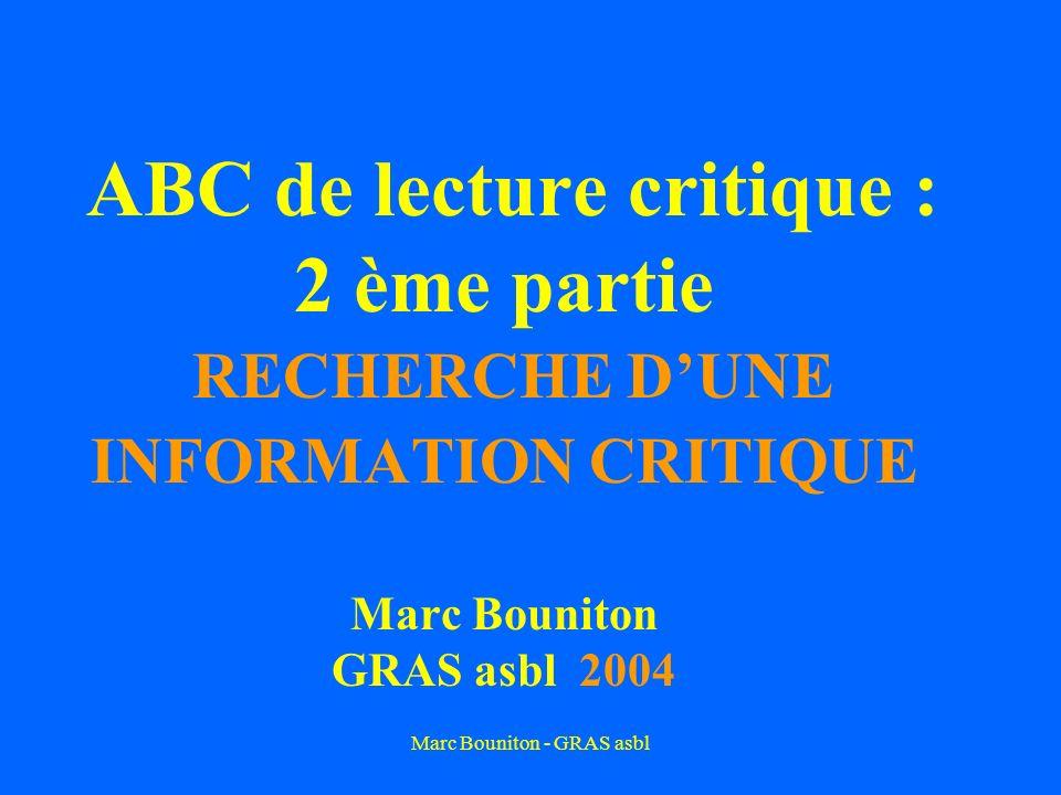 Marc Bouniton - GRAS asbl ABC de lecture critique : 2 ème partie RECHERCHE DUNE INFORMATION CRITIQUE Marc Bouniton GRAS asbl 2004