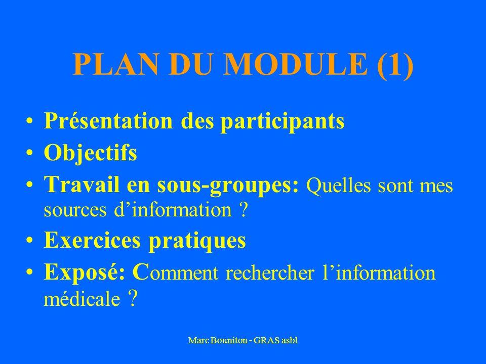 Marc Bouniton - GRAS asbl PLAN DU MODULE (1) Présentation des participants Objectifs Travail en sous-groupes: Quelles sont mes sources dinformation ?