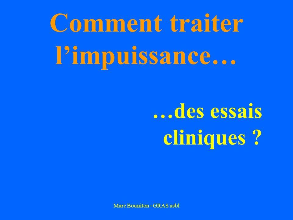 Marc Bouniton - GRAS asbl Comment traiter limpuissance… …des essais cliniques ?