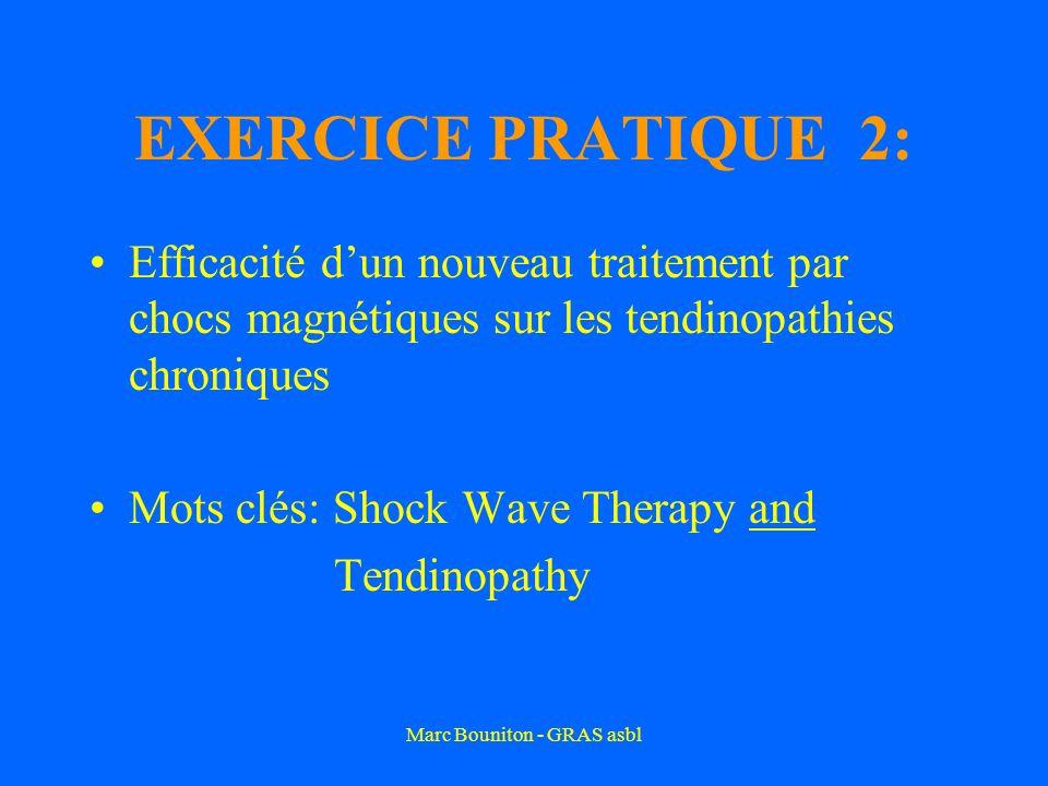 Marc Bouniton - GRAS asbl EXERCICE PRATIQUE 2: Efficacité dun nouveau traitement par chocs magnétiques sur les tendinopathies chroniques Mots clés: Shock Wave Therapy and Tendinopathy
