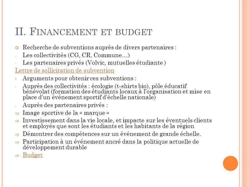 II. F INANCEMENT ET BUDGET Recherche de subventions auprès de divers partenaires : - Les collectivités (CG, CR, Commune…) - Les partenaires privés (Vo