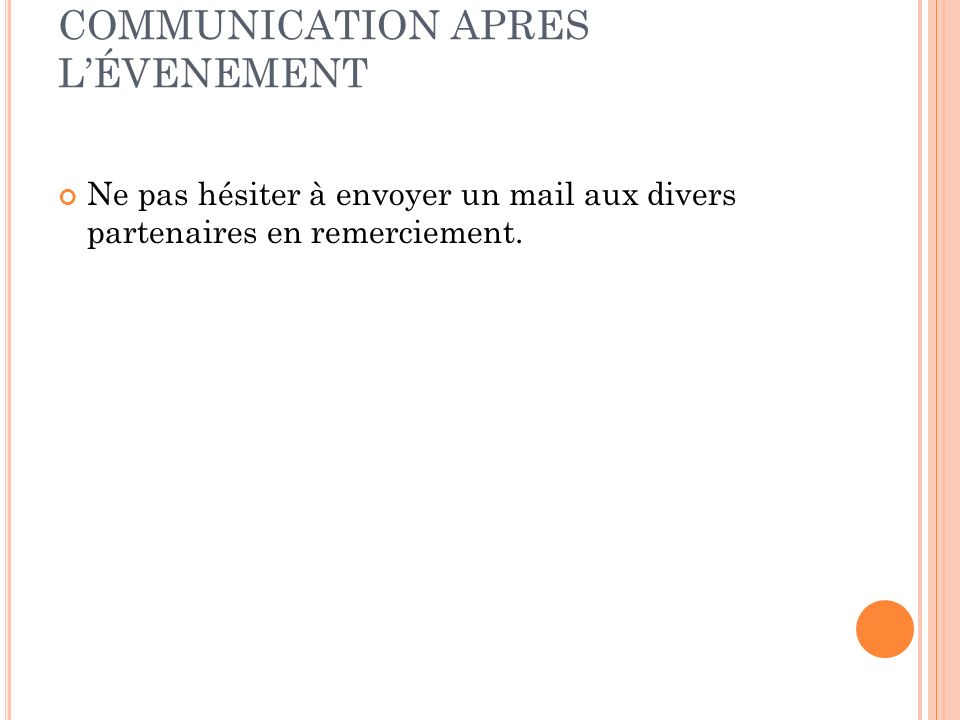 COMMUNICATION APRES LÉVENEMENT Ne pas hésiter à envoyer un mail aux divers partenaires en remerciement.