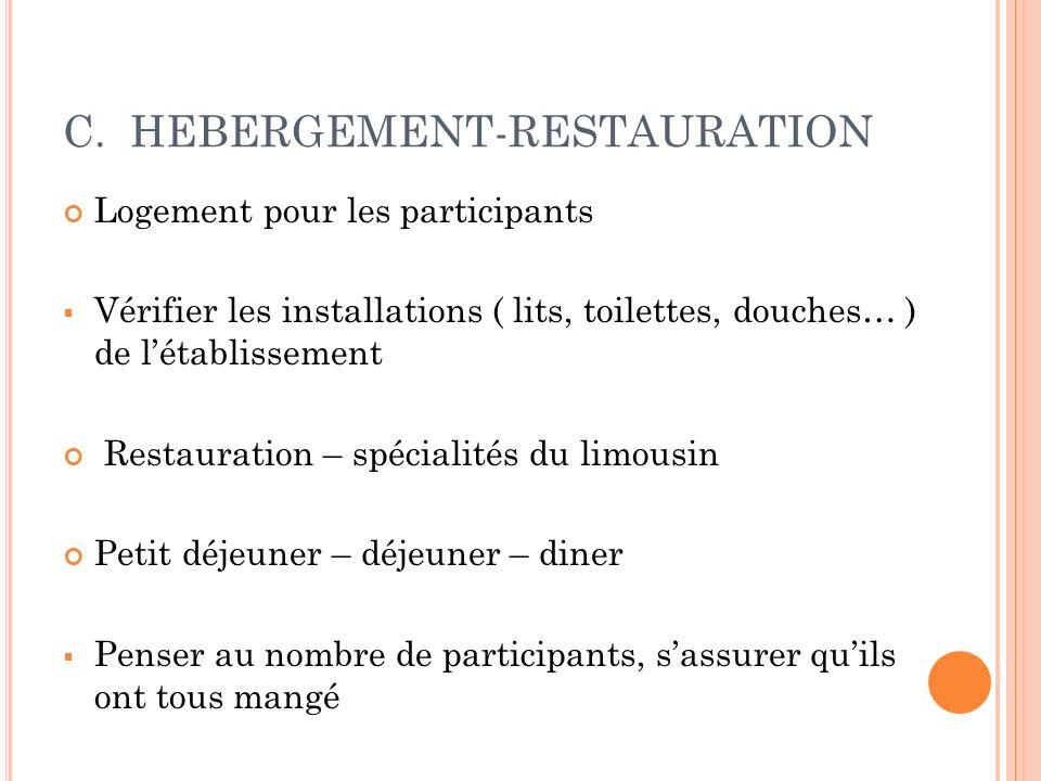 C. HEBERGEMENT-RESTAURATION Logement pour les participants Vérifier les installations ( lits, toilettes, douches… ) de létablissement Restauration – s