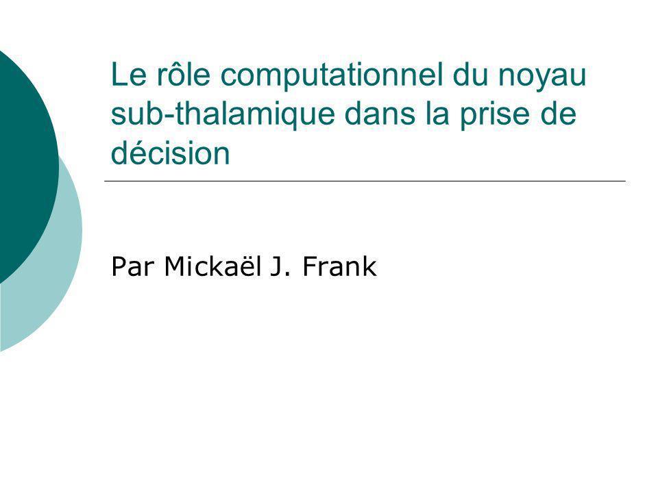 Le rôle computationnel du noyau sub-thalamique dans la prise de décision Par Mickaël J. Frank