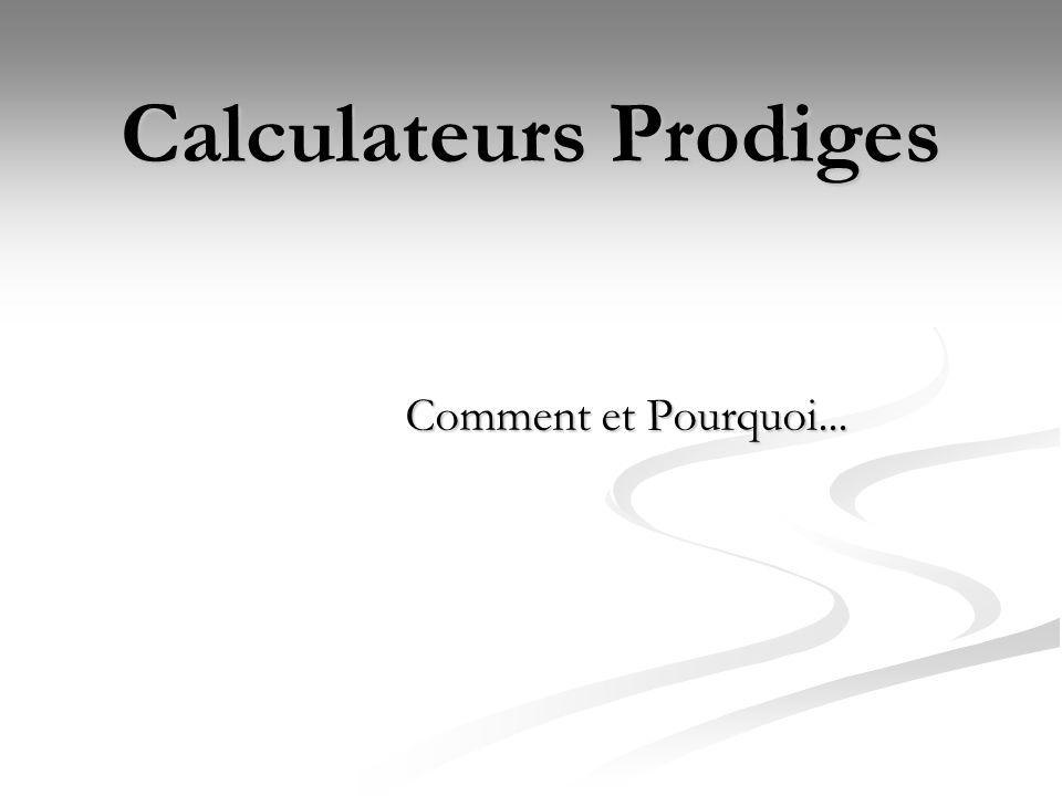 PLAN Les Calculateurs prodiges : description et fonctionnements Les Calculateurs prodiges : description et fonctionnements Etudes de cas Etudes de cas Hypothèses explicatives Hypothèses explicatives