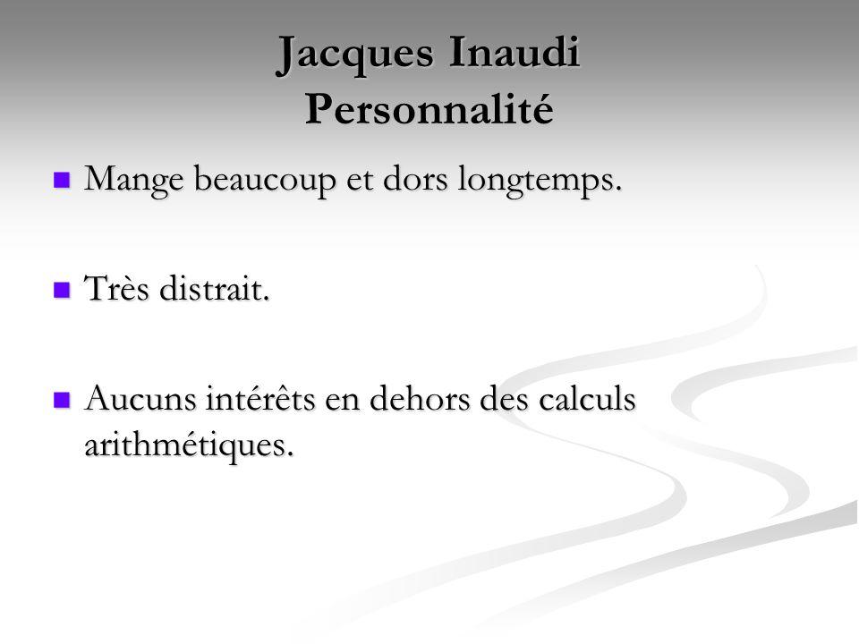 Jacques Inaudi Personnalité Mange beaucoup et dors longtemps.